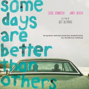 On repeat: 'Some Days Are Better Than Others' OST by Matthew Cooper